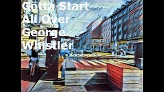Video George Whistler - Gotta Start All Over