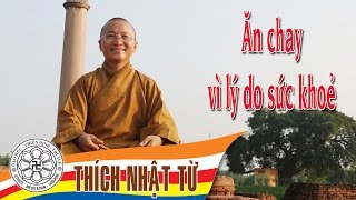 Vấn đáp Phật học: Ăn chay vì lý do sức khoẻ - TT. Thích Nhật Từ - 07/06/2005