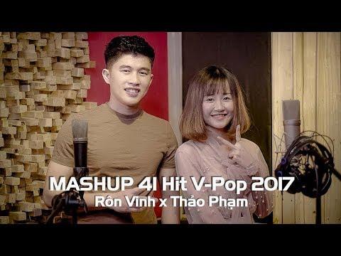 Mashup 41 Hit V-Pop 2017 | Rôn Vinh x Thảo Phạm | Nhạc Trẻ Mashup Hay Nhất - Thời lượng: 16 phút.