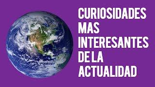 Curiosidades Mas Interesantes De La Actualidad