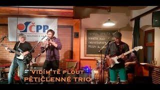 Video Vidím tě plout -  Pětičlenné trio