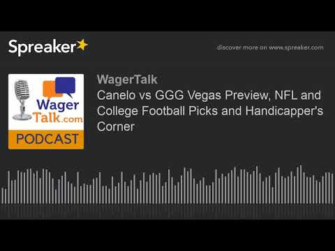 Canelo vs GGG Vegas Preview, NFL and College Football Picks and Handicapper's Corner