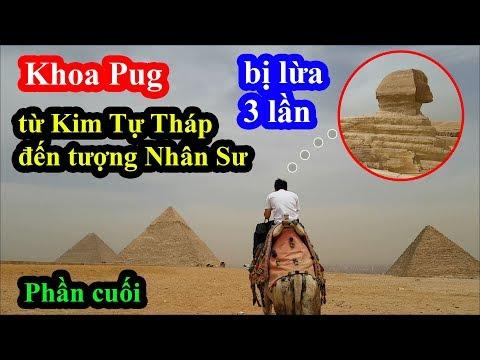 Khoa Pug bị lừa 3 lần cùng 1 người khi gặp bậc thầy lừa đảo từ Kim Tự Tháp đến Tượng Nhân Sư Ai Cập - Thời lượng: 36:11.
