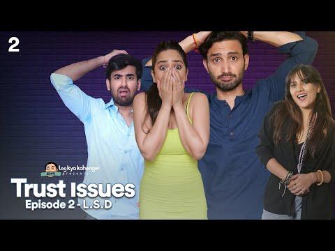 Trust Issues | Ep 2 : LSD | ft. Shreya, Abhishek Kapoor & Namit | Mini Web-Series | Log Kya Kahenge