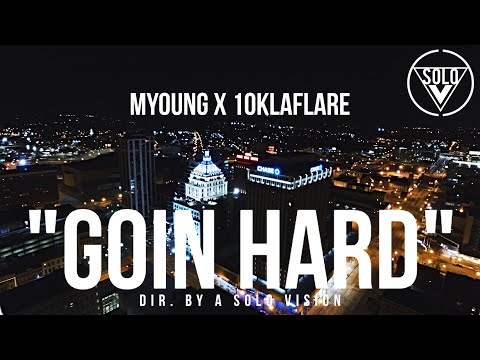 """MYoung x 10KLaFlare - """"Goin Hard"""" (Official Video)   Dir. By @aSoloVision"""