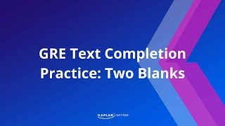GRE Text Completion Practice: Two Blanks | Kaplan Test Prep