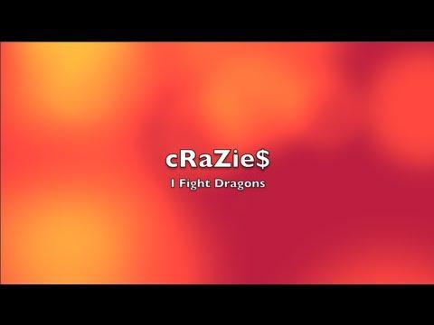 cRaZie$ - I Fight Dragons   Lyrics