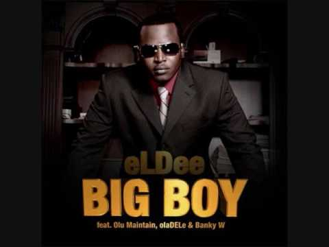Download ELdee - Big Boy feat. Olu Maintain, Oladele and Banky W