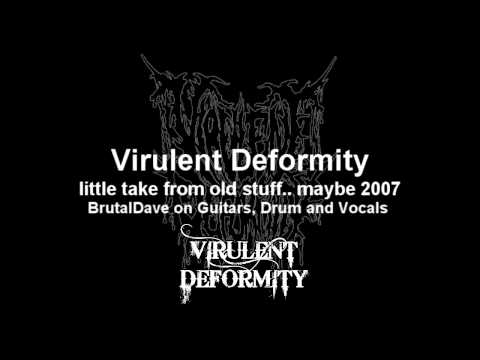VIRULENT DEFORMITY – Little take from old stuff.. maybe 2007