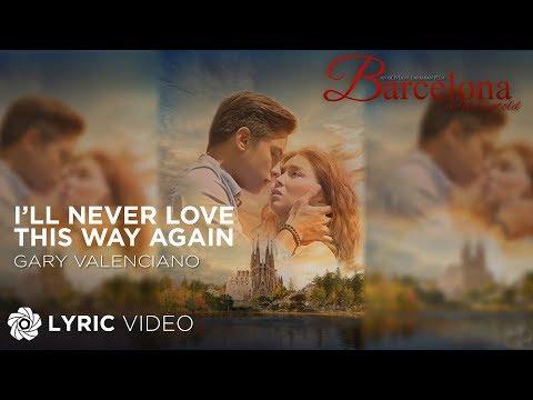 I'll Never Love This Way Again - Gary Valenciano - Barcelona: A Love Untold | (Lyrics)