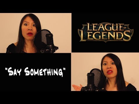 "League of Legends Parody of ""Say Something"" by A Great Big World"