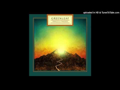 """Greenleaf - """"Trails & Passes"""""""