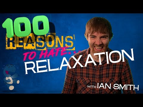 100 Reasons To Hate... Relaxation : Video 2019 : Chortle : The UK Comedy Guide