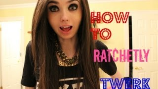 How To Ratchetly Twerk