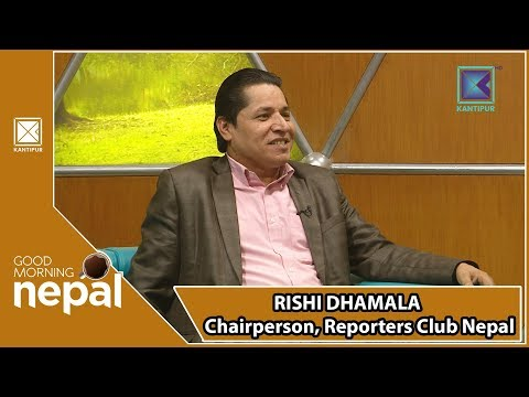 (Rishi Dhamala | Chairperson, Reporters Club Nepal | Good Morning Nepal | 23 September 2018 - Duration: 31 minutes.)