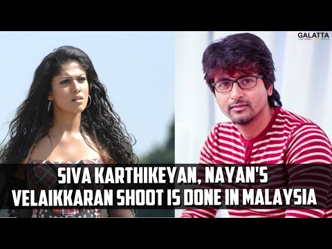Siva Karthikeyan, Nayan's Velaikkaran Shoot is Done in Malaysia