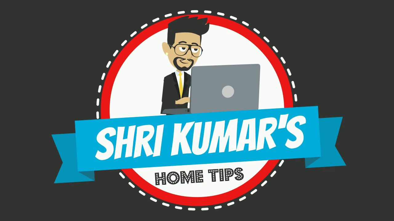 Shri Kumar's Home Tips