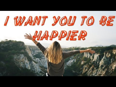 Quotes about happiness - Happiness  I want you to be Happier  How to Live Happily? Happiness is a Journey
