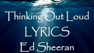 Thinking Out Loud LYRICS Music by Ed Sheeran Thinking Out Loud Video