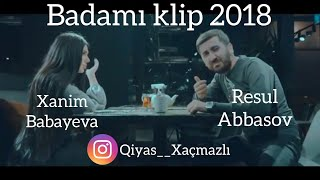 Resul Abbasov &  Xanim Babayeva (Badamı) Klip 2018