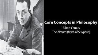 Philosophy Core Concepts:  Albert Camus And The Absurd