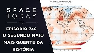 O Segundo Maio Mais Quente da História - Space Today TV Ep.749 by Space Today