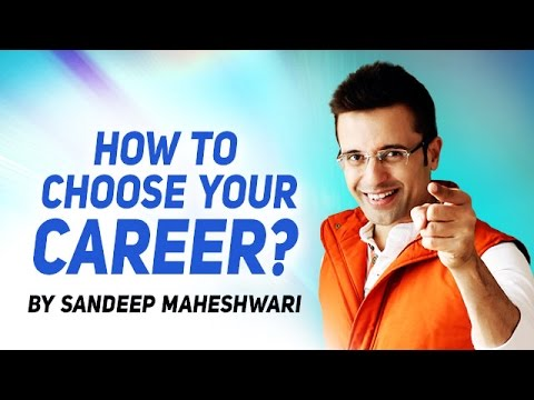 How to choose your Career? By Sandeep Maheshwari