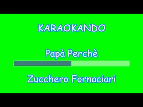 , title : 'Karaoke Italiano - Papà Perchè - Zucchero Fornaciari ( Testo )'