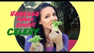 Vanessa Makes Celery!