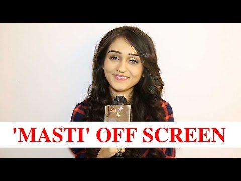 Tanya Sharma talks about the 'Masti' off screen