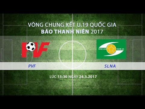 [TRỰC TIẾP] VCK U.19 Quốc gia 2017: PVF - SLNA