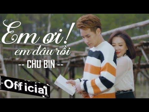 Em Ơi Em Đâu Rồi - Chu Bin (MV 4K OFFICIAL) - Thời lượng: 5 phút, 47 giây.