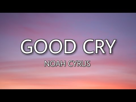 Noah Cyrus - Good Cry (Lyrics)