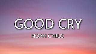 Noah Cyrus - Good Cry (Lyrics)