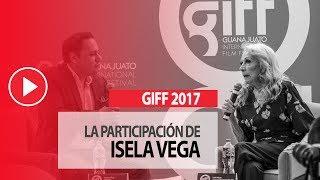 La Primera Actriz, Isela Vega, dio una amena charla en el marco del GIFF 2017, evento que además, le ride un  homenaje Nacional.