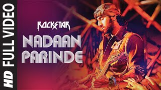 """The music of 'Nadaan Parindey Ghar Aaja' from Rockstar is composed by India's one of the best musician A R Rahman."