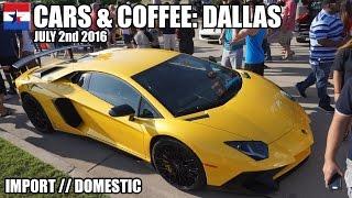 Cars & Coffee Dallas // July 2nd 2016 by The Dutch Texan
