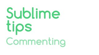 Sublime Tips: Commenting