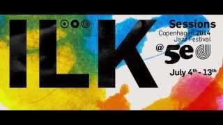 ILK @ 5e - Copenhagen Jazz Feestival 2014