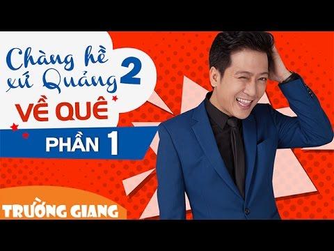Liveshow Trường Giang 2016 Chàng Hề Xứ Quảng 2 - Phần 1