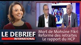 Le Debrief: Mort de Mohsine Fikri, Réforme des retraites & Le rapport du HCP