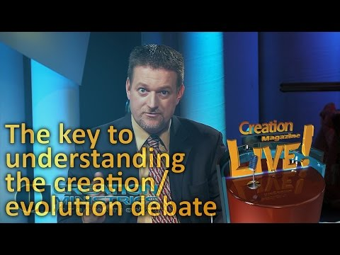 The key to understanding the creation/evolution debate (Creation Magazine LIVE! 4-07)