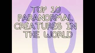 Video Top 10 paranormal creatures in the world MP3, 3GP, MP4, WEBM, AVI, FLV Juni 2019