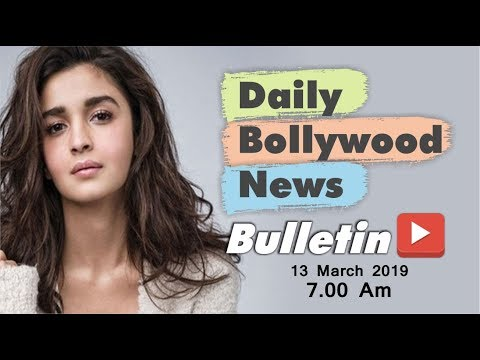 Latest Hindi Entertainment News From Bollywood   Alia Bhatt   13 March 2019   07:00 AM