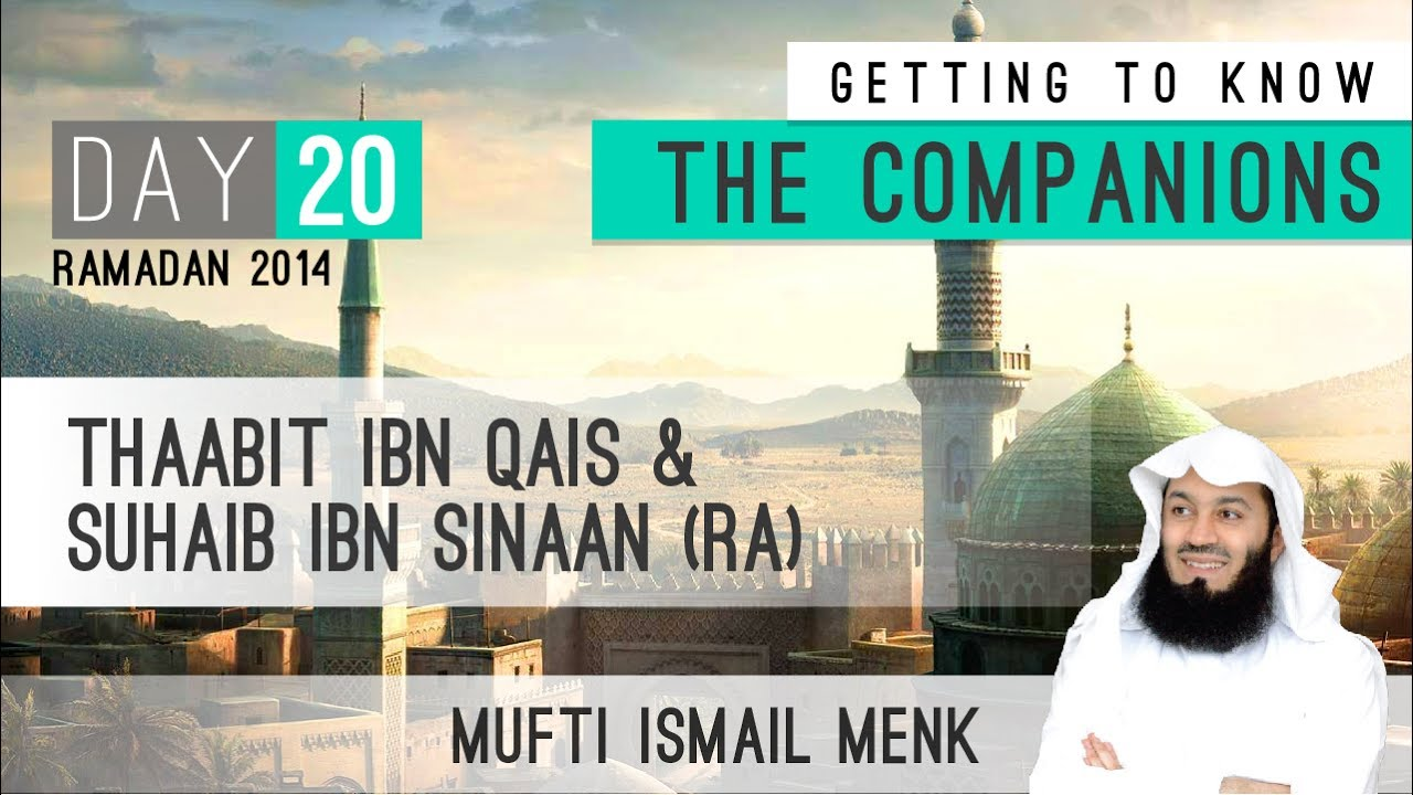 Getting To Know The Companions – 20 Thaabit Ibn Qais & Suhaib Ibn Sinaan RA
