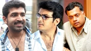 I am acting in Ajith - Gautham's Film: Arun Vijay
