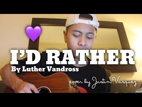 I'd Rather x cover by Justin Vasquez
