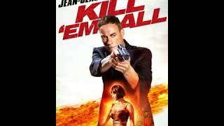 Kill Em All Soundtrack Jean Claude Van Damme 2017