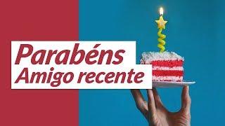 Msg de aniversário - Parabéns, Amigo Recente! (Mensagem de Aniversário para Amigo)