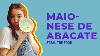STEAL THE FOOD apresenta: como fazer Maionese de Abacate